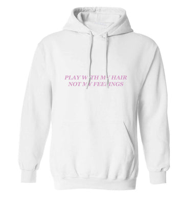 Play with my hair not my feelings adults unisex white hoodie 2XL