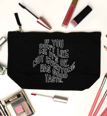 If you don't like me it's ok not everyone has good taste black makeup bag