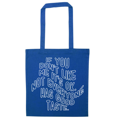 If you don't like me it's ok not everyone has good taste blue tote bag