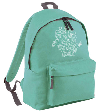If you don't like me it's ok not everyone has good taste mint adults backpack