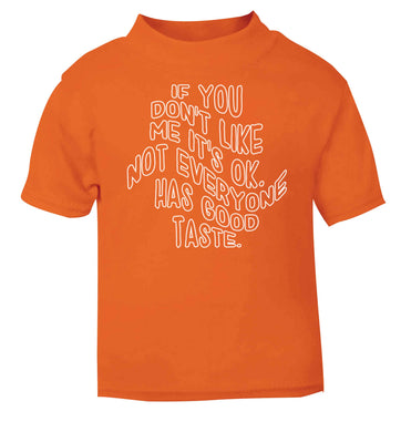 If you don't like me it's ok not everyone has good taste orange baby toddler Tshirt 2 Years