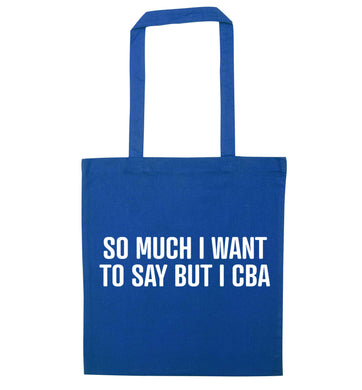 So much I want to say I cba  blue tote bag