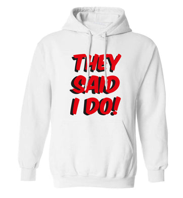 They said I do adults unisex white hoodie 2XL
