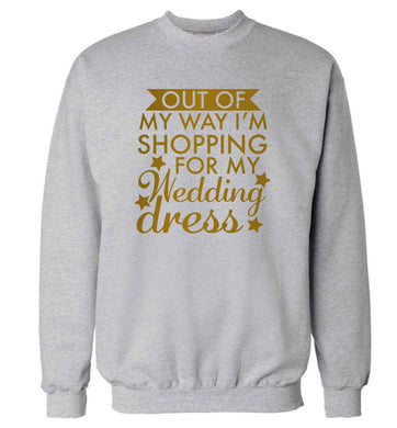 Out of my way I'm shopping for my wedding dress adult's unisex grey sweater 2XL