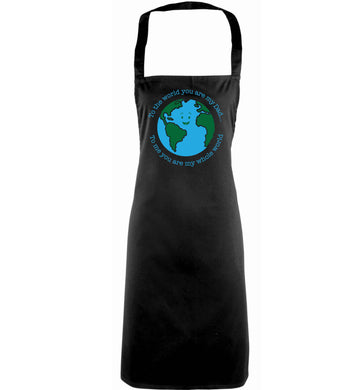 To the world you are my dad, to me you are my whole world adults black apron