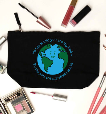 To the world you are my dad, to me you are my whole world black makeup bag