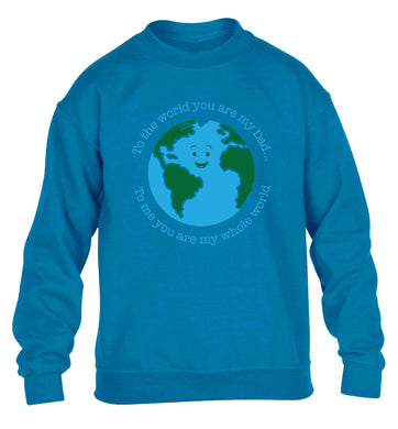 To the world you are my dad, to me you are my whole world children's blue sweater 12-13 Years