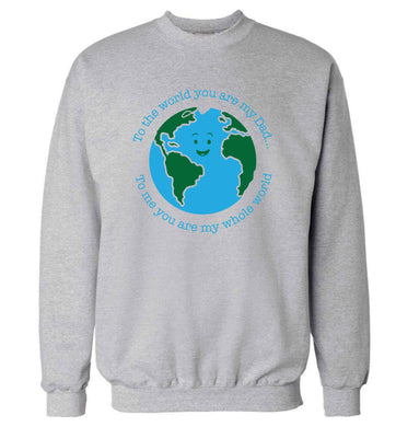 To the world you are my dad, to me you are my whole world adult's unisex grey sweater 2XL