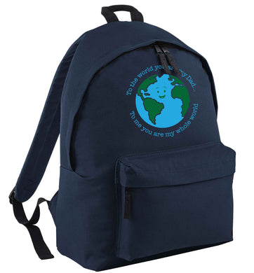 To the world you are my dad, to me you are my whole world | Children's backpack