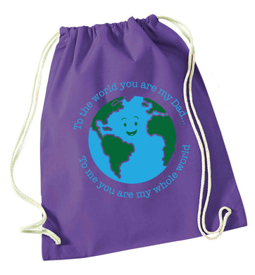 To the world you are my dad, to me you are my whole world purple drawstring bag