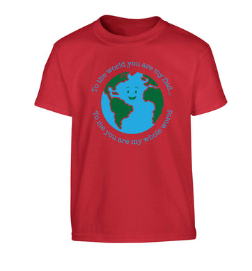 To the world you are my dad, to me you are my whole world Children's red Tshirt 12-13 Years