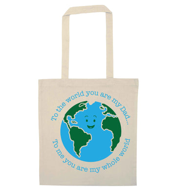 To the world you are my dad, to me you are my whole world natural tote bag