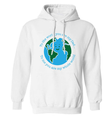 To the world you are my dad, to me you are my whole world adults unisex white hoodie 2XL
