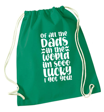 Of all the Dads in the world I'm so lucky I got you green drawstring bag