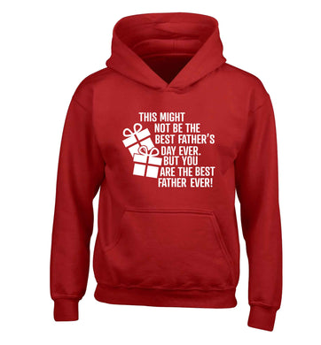 It might not be the best Father's Day ever but you are the best father ever! children's red hoodie 12-13 Years