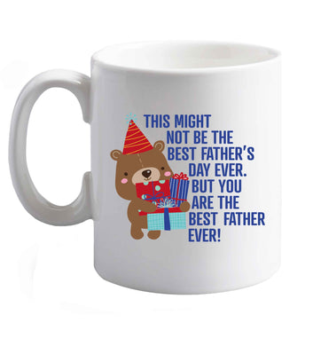 10 oz It might not be the best Father's Day ever but you are the best father ever! ceramic mug right handed