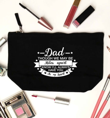 Dad though we are miles apart know I'll always have you in my heart black makeup bag