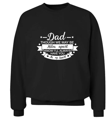 Dad though we are miles apart know I'll always have you in my heart adult's unisex black sweater 2XL