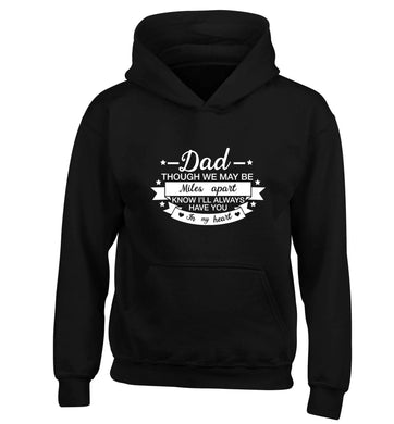 Dad though we are miles apart know I'll always have you in my heart children's black hoodie 12-13 Years