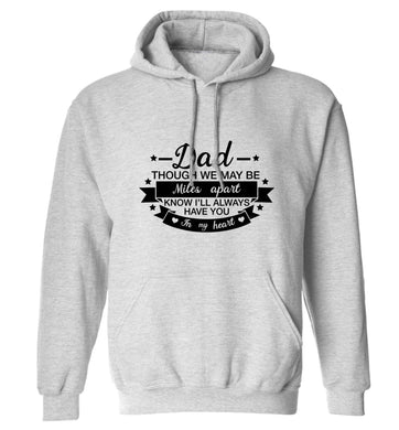 Dad though we are miles apart know I'll always have you in my heart adults unisex grey hoodie 2XL
