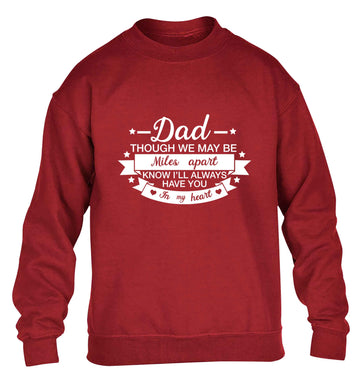 Dad though we are miles apart know I'll always have you in my heart children's grey sweater 12-13 Years