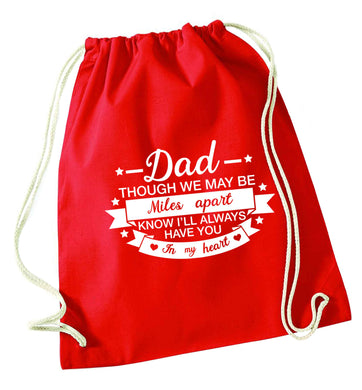 Dad though we are miles apart know I'll always have you in my heart red drawstring bag