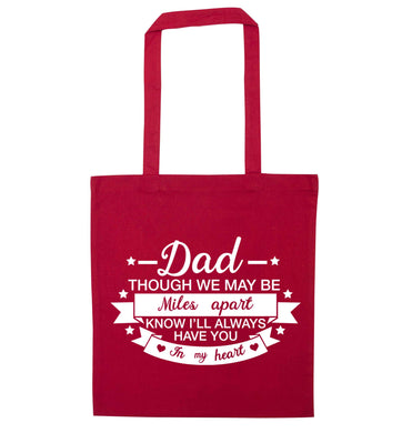 Dad though we are miles apart know I'll always have you in my heart red tote bag