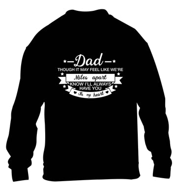 Dad though it may feel like we're miles apart know I'll always have you in my heart children's black sweater 12-13 Years