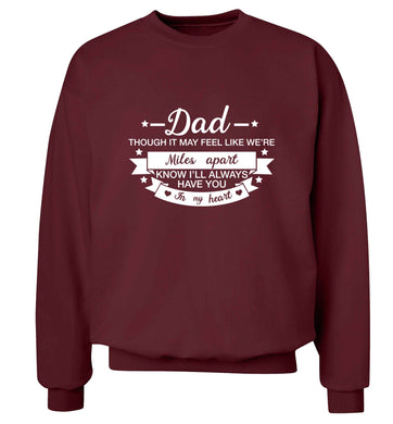 Dad though it may feel like we're miles apart know I'll always have you in my heart adult's unisex maroon sweater 2XL