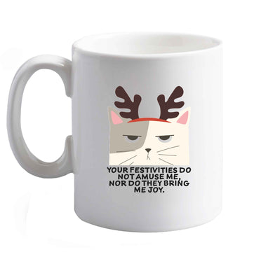 10 oz Your festivities do not amuse me nor do they bring me joy ceramic mug right handed