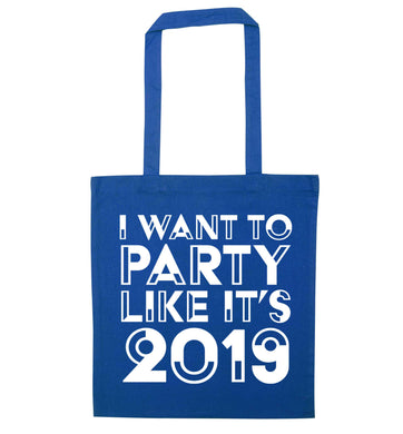 I want to party like it's 2019 blue tote bag
