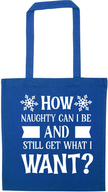 How naughty can I be and still get what I want? blue tote bag