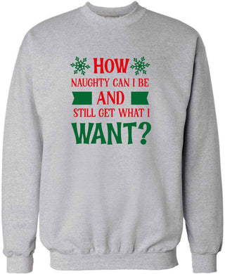 How naughty can I be and still get what I want? adult's unisex grey sweater 2XL