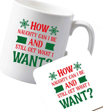 10 oz Ceramic mug and coaster How naughty can I be and still get what I want? both sides