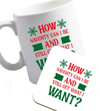 10 oz How naughty can I be and still get what I want? ceramic mug and coaster set right handed