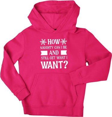 How naughty can I be and still get what I want? children's pink hoodie 12-13 Years