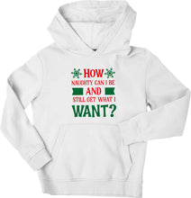 How naughty can I be and still get what I want? children's white hoodie 12-13 Years
