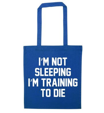 I'm not sleeping I'm training to die blue tote bag