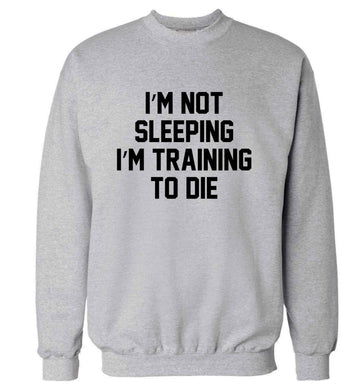 I'm not sleeping I'm training to die adult's unisex grey sweater 2XL