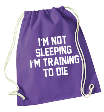 I'm not sleeping I'm training to die purple drawstring bag