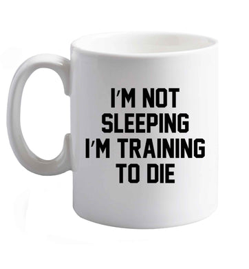 10 oz I'm not sleeping I'm training to die ceramic mug right handed