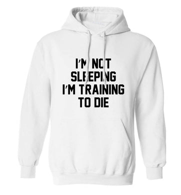 I'm not sleeping I'm training to die adults unisex white hoodie 2XL