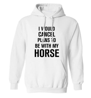 I will cancel plans to be with my horse adults unisex white hoodie 2XL