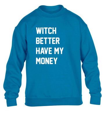 Witch better have my money children's blue sweater 12-13 Years