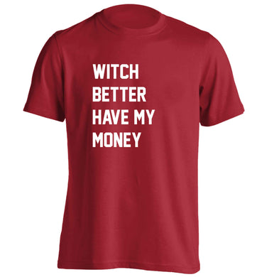 Witch better have my money adults unisex red Tshirt 2XL