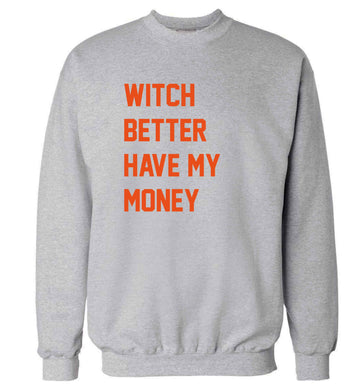 Witch better have my money adult's unisex grey sweater 2XL