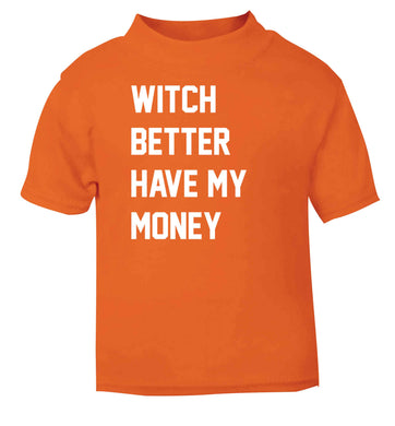 Witch better have my money orange baby toddler Tshirt 2 Years