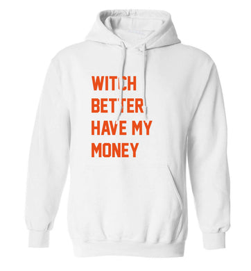 Witch better have my money adults unisex white hoodie 2XL