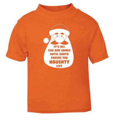 It's all fun and games until Santa checks the naughty list orange baby toddler Tshirt 2 Years