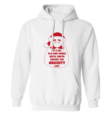 It's all fun and games until Santa checks the naughty list adults unisex white hoodie 2XL